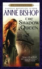 The Shadow Queen ebook by Anne Bishop