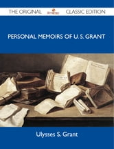 Personal Memoirs of U. S. Grant - The Original Classic Edition ebook by Grant Ulysses