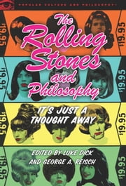 The Rolling Stones and Philosophy - It's Just a Thought Away ebook by Luke Dick,George A. Reisch