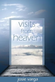 Visits From Heaven ebook by Varga, Josie