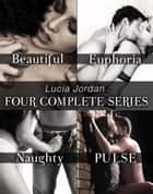 Lucia Jordan's Four Series Collection: Beautiful, Euphoria, Naughty, Pulse ebook by Lucia Jordan