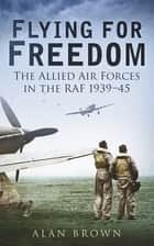 Flying for Freedom ebook by Alan Brown