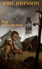 Roe: A Life in After World ebook by Eric Johnson