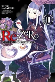Re:ZERO -Starting Life in Another World-, Vol. 10 (light novel) ebook by Tappei Nagatsuki, Shinichirou Otsuka