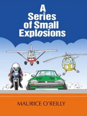 A Series Of Small Explosions ebook by Maurice O'Reilly