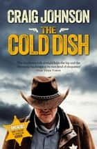 The Cold Dish - The gripping first instalment of the best-selling, award-winning series - now a hit Netflix show! ebook by Craig Johnson
