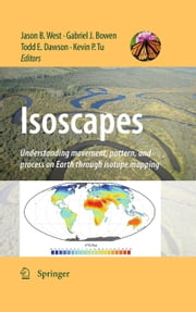 Isoscapes - Understanding movement, pattern, and process on Earth through isotope mapping ebook by Jason B. West,Gabriel J. Bowen,Todd E. Dawson,Kevin P. Tu