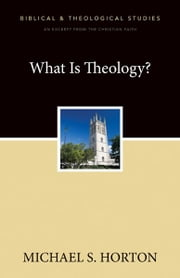 What Is Theology? - A Zondervan Digital Short ebook by Michael Horton