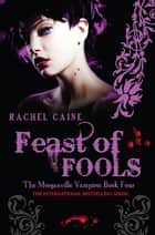 Feast of Fools: The Morganville Vampires Book Four - The Morganville Vampires Book Four ebook by Rachel Caine