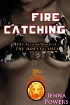 The Horny Games 2: Fire Catching ebook by Jenna Powers