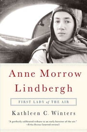 Anne Morrow Lindbergh - First Lady of the Air ebook by Kathleen C. Winters