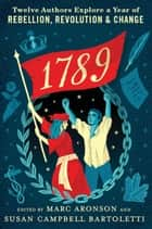 1789: Twelve Authors Explore a Year of Rebellion, Revolution, and Change ebook by