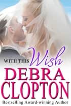 With This Wish ebook by Debra Clopton