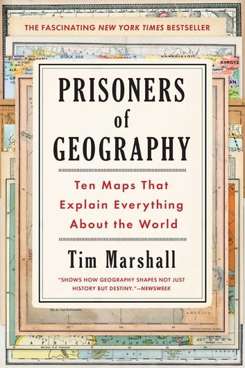 Prisoners of Geography - Ten Maps That Explain Everything About the World ebook by Tim Marshall