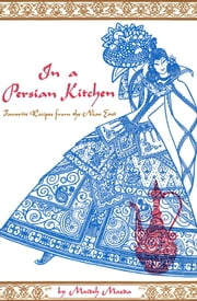 In A Persian Kitchen - Favorite Recipes from the Near East ebook by Maideh Mazda