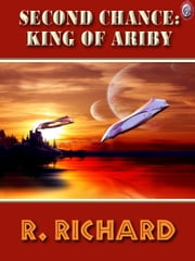 Second Chance King of Ariby ebook by R. Richard