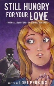 Still Hungry For Your Love - Furthr Adventures in Zombie Romance ebook by Lori Perkins