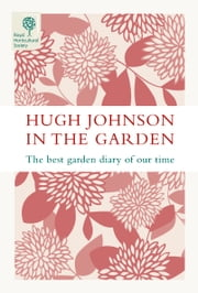 Hugh Johnson in the Garden - The Best Garden Diary of Our Time ebook by Hugh Johnson