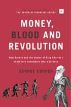 Money, Blood and Revolution - How Darwin and the doctor of King Charles I could turn economics into a science ebook by George Cooper