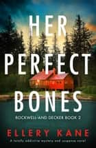 Her Perfect Bones - A totally addictive mystery and suspense novel ebook by Ellery Kane