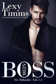Mein Boss, der Milliardär - Teile 1-3 ebook by Lexy Timms