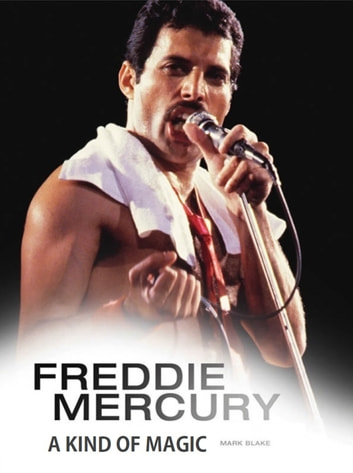 Freddie Mercury: A Kind of Magic ebook by Mark Blake