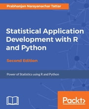Statistical Application Development with R and Python - Second Edition ebook by Prabhanjan Narayanachar Tattar