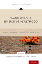 Flourishing in Emerging Adulthood - Positive Development During the Third Decade of Life ebook by