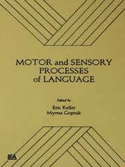 Motor and Sensory Processes of Language ebook by Eric Keller,Myrna Gopnik