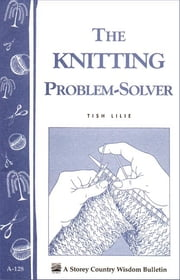 The Knitting Problem Solver - Storey's Country Wisdom Bulletin A-128 ebook by Tish Lilie