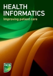 Health informatics - Improving patient care ebook by BCS The Chartered Institute for IT