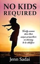No Kids Required eBook by Jenn Sadai