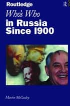 Who's Who in Russia since 1900 ebook by Martin McCauley,Martin Mccauley