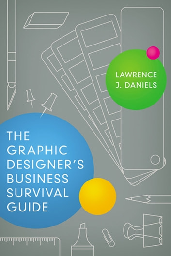 The Graphic Designer's Business Survival Guide eBook by Lawrence Daniels