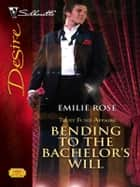 Bending To The Bachelor's Will ebook by Emilie Rose