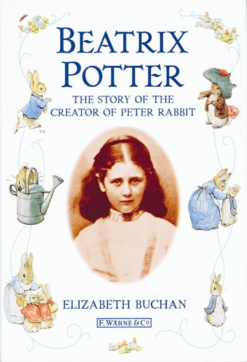 Beatrix Potter The Story of the Creator of Peter Rabbit ebook by Elizabeth Buchan,Mike Dodd,Beatrix Potter