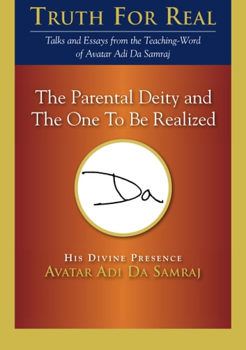 The Parental Deity and The One To Be Realized ebook by Adi Da Samraj