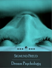 Dream Psychology: Psychoanalysis for Beginners - Psychoanalysis for Beginners ebook by Sigmund Freud