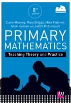 Primary Mathematics: Teaching Theory and Practice ebook by Claire Mooney, Mary Briggs, Alice Hansen,...