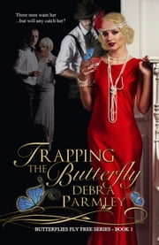 Trapping the Butterfly - Butterflies Fly Free Series, #1 ebook by Debra Parmley