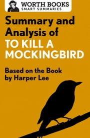 Summary and Analysis of To Kill a Mockingbird - Based on the Book by Harper Lee ebook by Kobo.Web.Store.Products.Fields.ContributorFieldViewModel