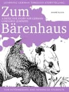 Learning German through Storytelling: Zum Bärenhaus – a detective story for German language learners (for intermediate and advanced students) ebook by André Klein