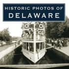 Historic Photos of Delaware eBook by Ellen Rendle