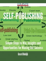 Self-Publishing - Simple Steps to Win, Insights and Opportunities for Maxing Out Success ebook by Gerard Blokdijk