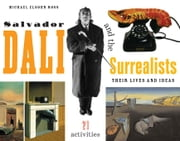 Salvador Dalí and the Surrealists: Their Lives and Ideas, 21 Activities ebook by Ross, Michael Elsohn
