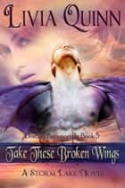 Take These Broken Wings - Paranormal Urban Fantasy, Dragons vampires and shifters ebook by Livia Quinn