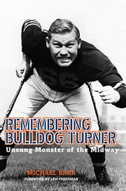 Remembering Bulldog Turner - Unsung Monster of the Midway ebook by Michael Barr,Lew Freedman