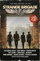 The True History of the Strange Brigade ebook by Cassandra Khaw, Tauriq Moosa, Guy Adams