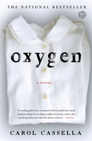 Oxygen - A Novel ebook by Carol Cassella