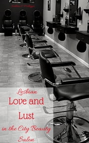 Lesbian Love and Lust in the City Beauty Salon ebook by Kathleen S. Molligger